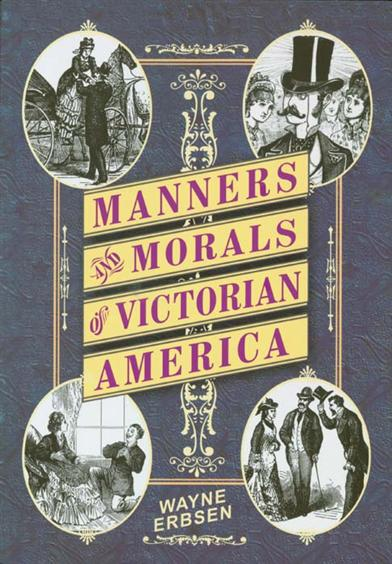 Morals & Manners Of Victorian America Book