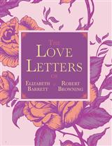 THE LOVE LETTERS OF BARRETT & BROWNING