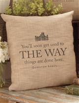 DOWNTON ABBEY PILLOW (THE WAY THINGS ARE DONE)