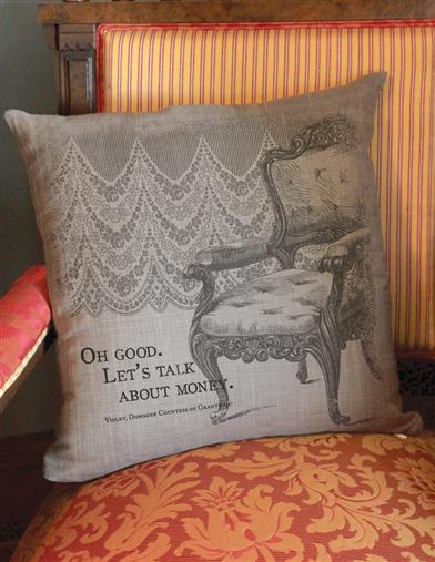 DOWNTON ABBEY PILLOW (LET'S TALK ABOUT MONEY)