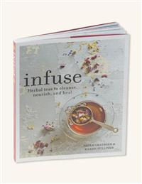 Infuse - Herbal Teas To Cleanse, Nourish, And Heal