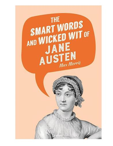 The Smart Words And Wicked Wit Of Jane Austen